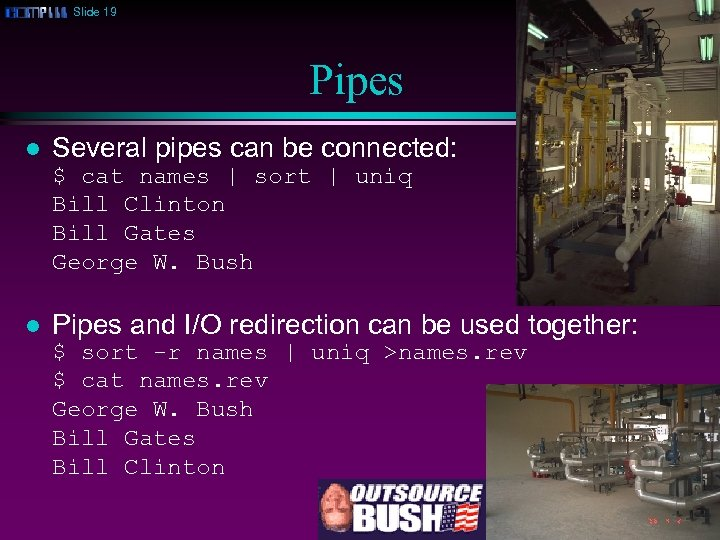 Slide 19 Pipes l Several pipes can be connected: $ cat names | sort
