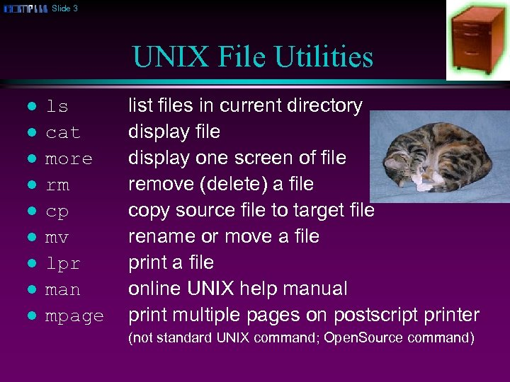 Slide 3 UNIX File Utilities l l l l ls cat more rm cp
