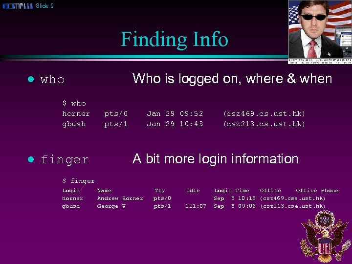 Slide 9 Finding Info l $ who horner gbush l Who is logged on,