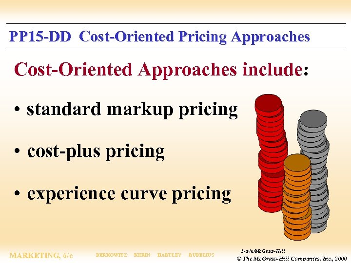 PP 15 -DD Cost-Oriented Pricing Approaches Cost-Oriented Approaches include: • standard markup pricing •