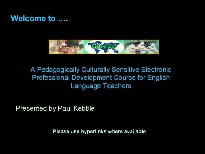 Welcome to …. A Pedagogically Culturally Sensitive Electronic Professional Development Course for English Language