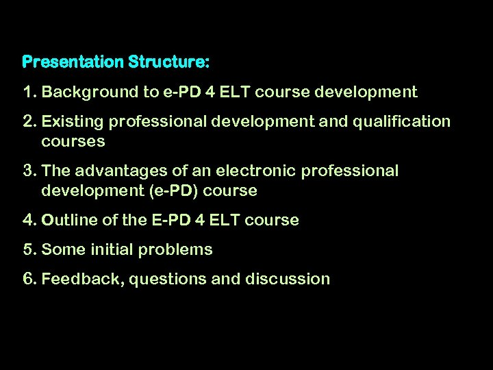 Presentation Structure: 1. Background to e-PD 4 ELT course development 2. Existing professional development