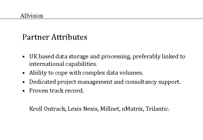 Allvision Partner Attributes • UK based data storage and processing, preferably linked to international