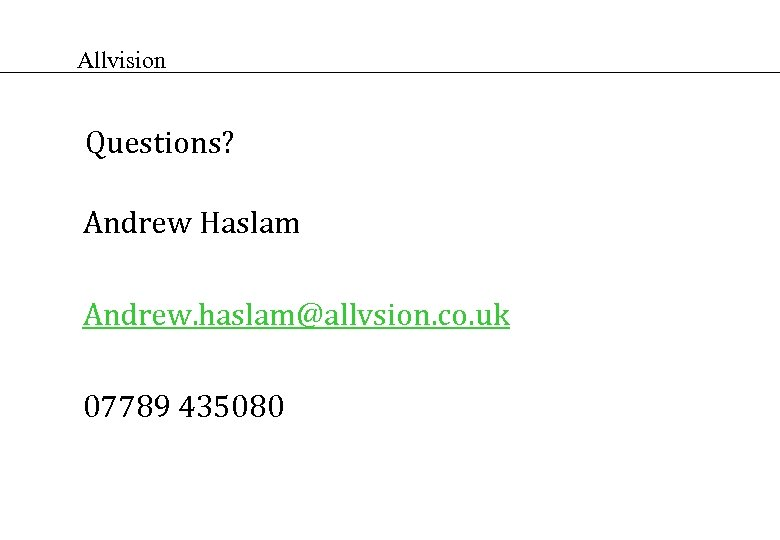 Allvision Questions? Andrew Haslam Andrew. haslam@allvsion. co. uk 07789 435080