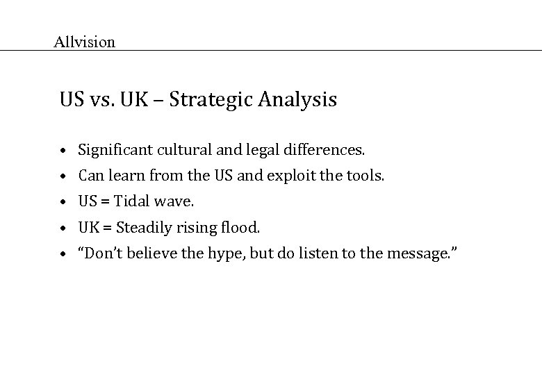 Allvision US vs. UK – Strategic Analysis • Significant cultural and legal differences. •