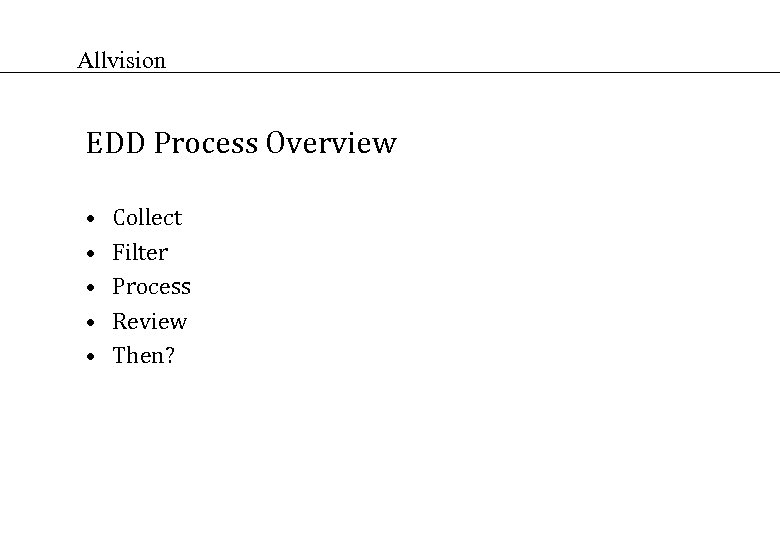 Allvision EDD Process Overview • • • Collect Filter Process Review Then?