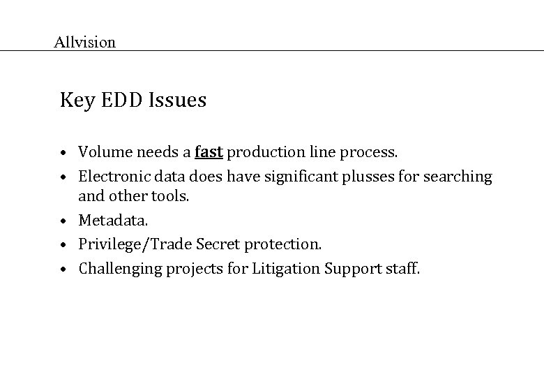 Allvision Key EDD Issues • Volume needs a fast production line process. • Electronic