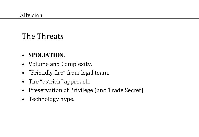 """Allvision The Threats • • • SPOLIATION. Volume and Complexity. """"Friendly fire"""" from legal"""