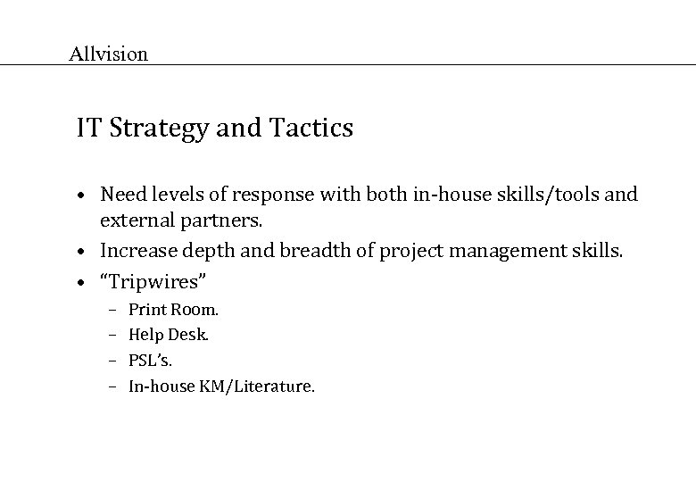 Allvision IT Strategy and Tactics • Need levels of response with both in-house skills/tools