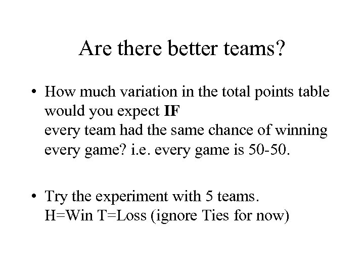 Are there better teams? • How much variation in the total points table would