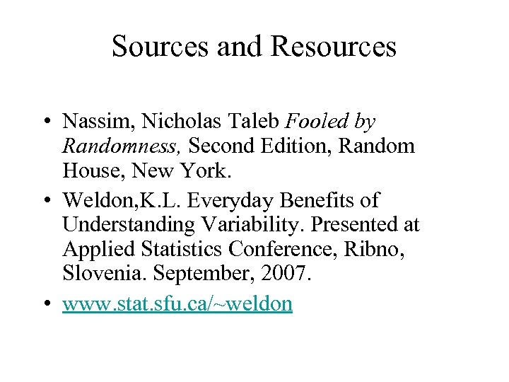 Sources and Resources • Nassim, Nicholas Taleb Fooled by Randomness, Second Edition, Random House,