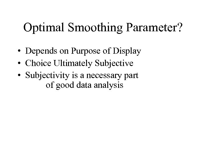 Optimal Smoothing Parameter? • Depends on Purpose of Display • Choice Ultimately Subjective •