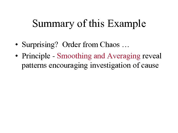 Summary of this Example • Surprising? Order from Chaos … • Principle - Smoothing