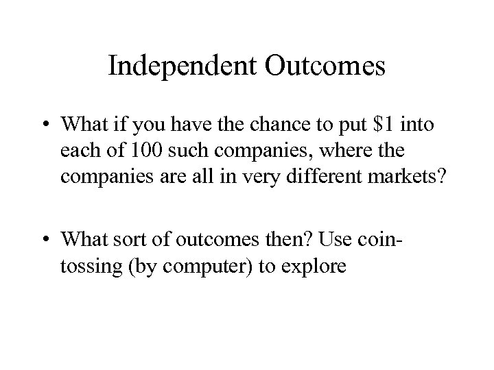 Independent Outcomes • What if you have the chance to put $1 into each