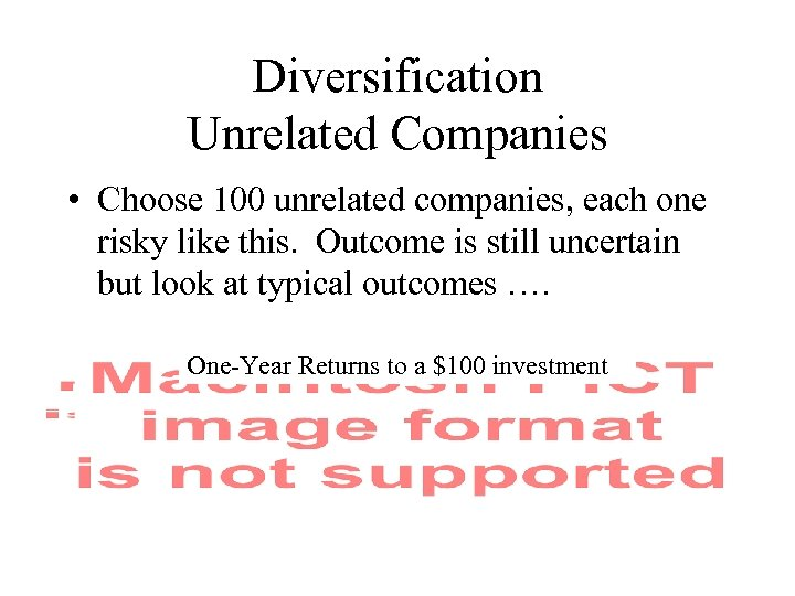 Diversification Unrelated Companies • Choose 100 unrelated companies, each one risky like this. Outcome