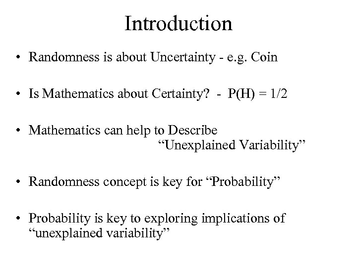Introduction • Randomness is about Uncertainty - e. g. Coin • Is Mathematics about