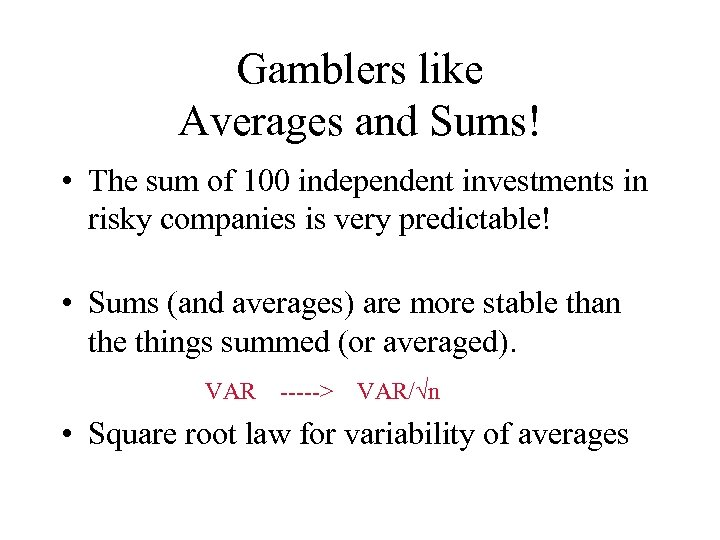 Gamblers like Averages and Sums! • The sum of 100 independent investments in risky