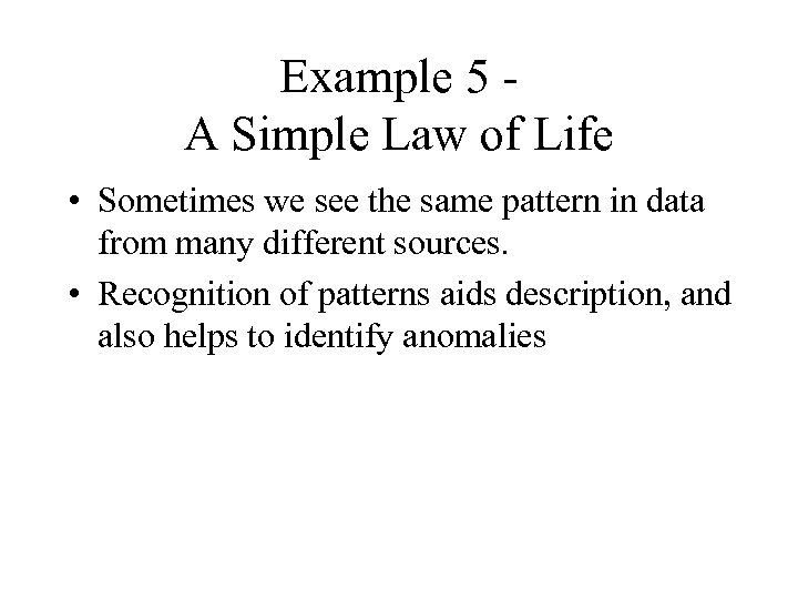Example 5 A Simple Law of Life • Sometimes we see the same pattern