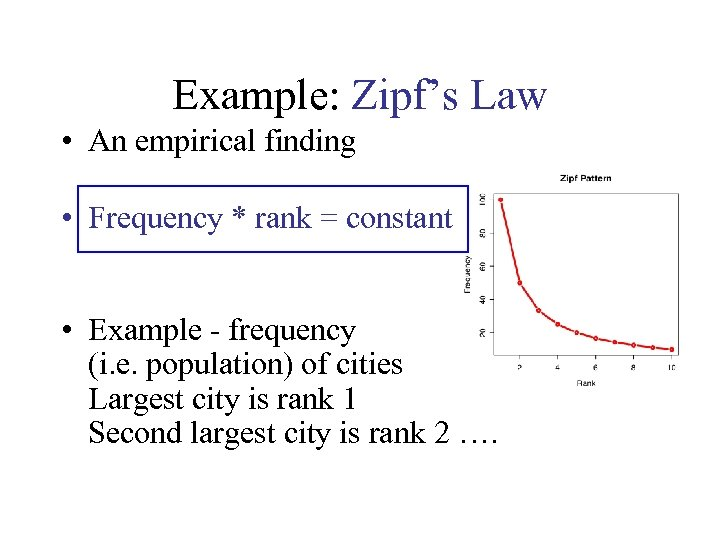Example: Zipf's Law • An empirical finding • Frequency * rank = constant •