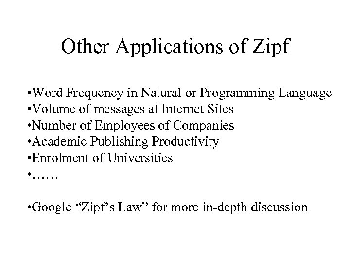 Other Applications of Zipf • Word Frequency in Natural or Programming Language • Volume