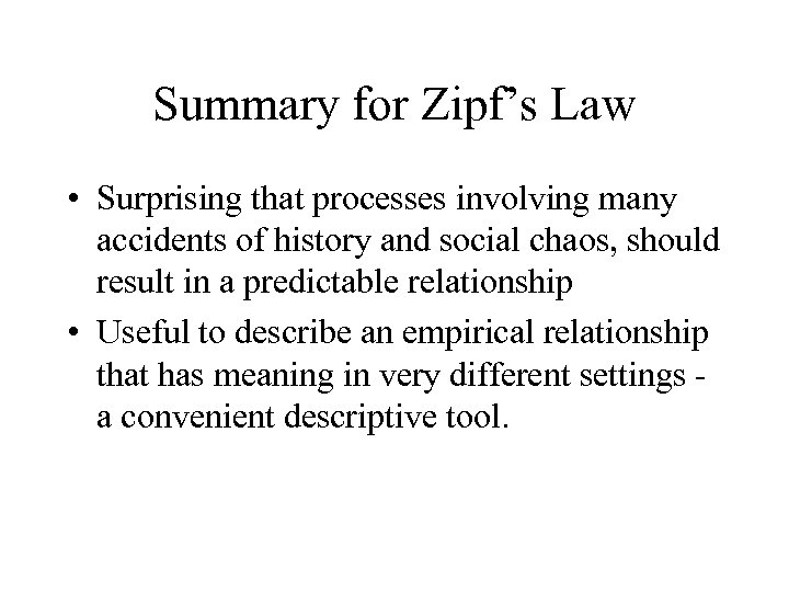 Summary for Zipf's Law • Surprising that processes involving many accidents of history and
