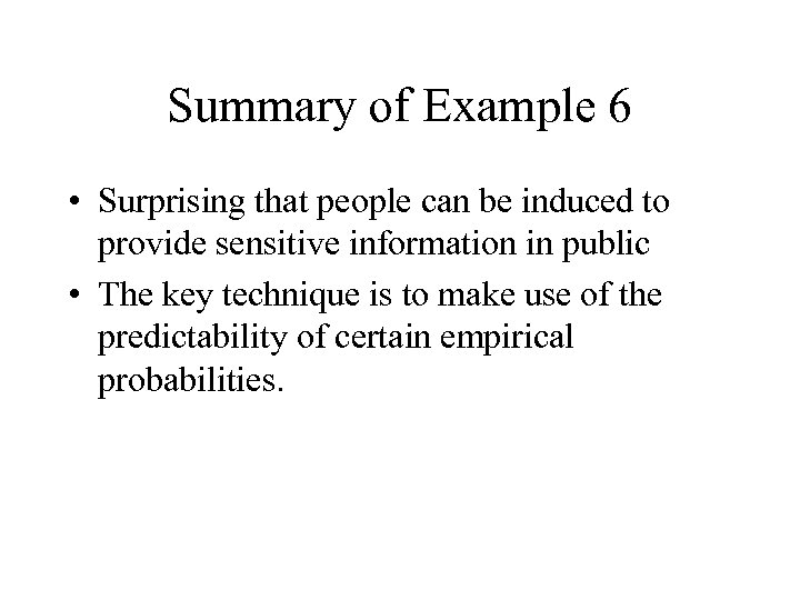 Summary of Example 6 • Surprising that people can be induced to provide sensitive
