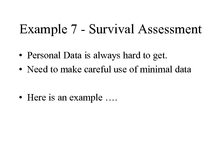 Example 7 - Survival Assessment • Personal Data is always hard to get. •