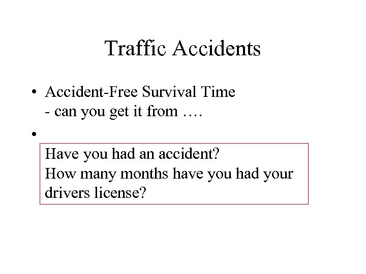 Traffic Accidents • Accident-Free Survival Time - can you get it from …. •