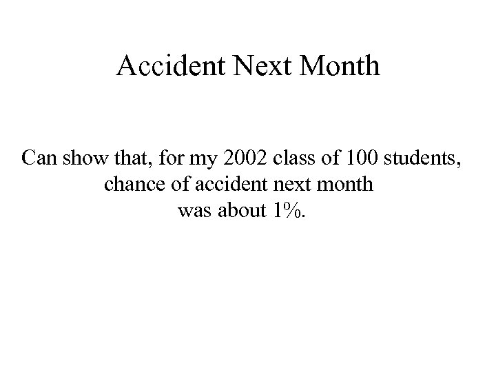 Accident Next Month Can show that, for my 2002 class of 100 students, chance