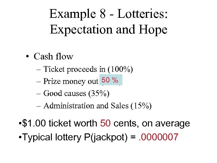 Example 8 - Lotteries: Expectation and Hope • Cash flow – Ticket proceeds in