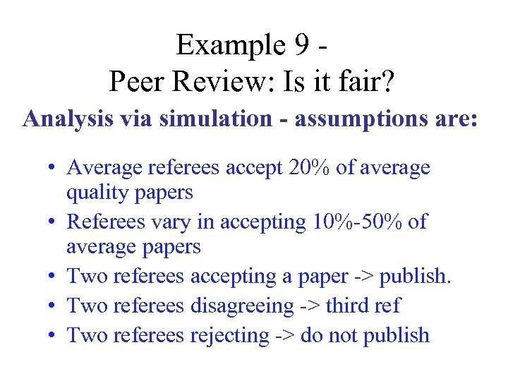 Example 9 Peer Review: Is it fair? Analysis via simulation - assumptions are: •