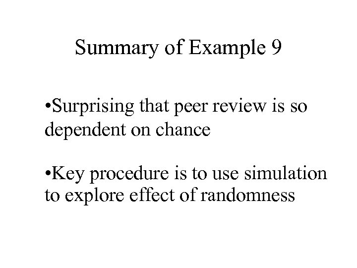 Summary of Example 9 • Surprising that peer review is so dependent on chance