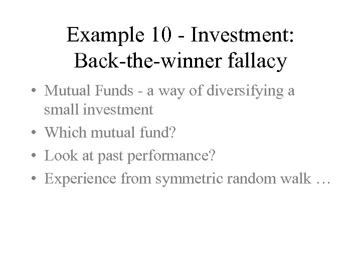 Example 10 - Investment: Back-the-winner fallacy • Mutual Funds - a way of diversifying