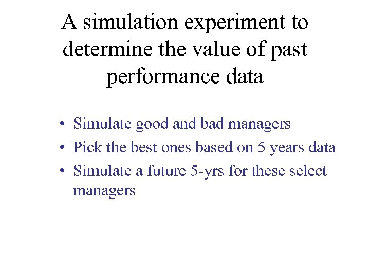 A simulation experiment to determine the value of past performance data • Simulate good