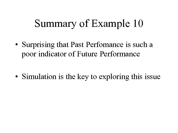 Summary of Example 10 • Surprising that Past Perfomance is such a poor indicator
