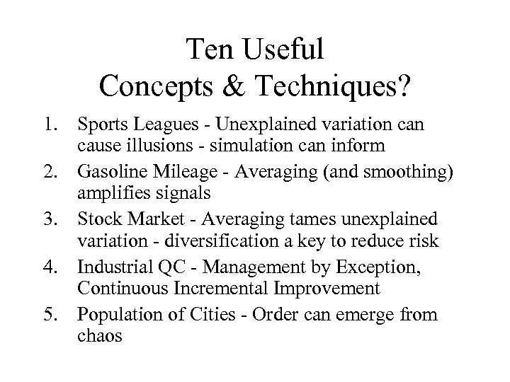 Ten Useful Concepts & Techniques? 1. Sports Leagues - Unexplained variation cause illusions -