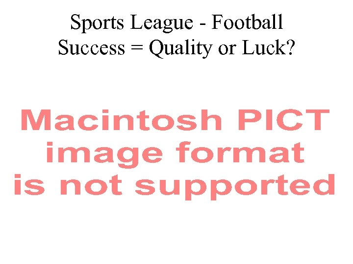 Sports League - Football Success = Quality or Luck?