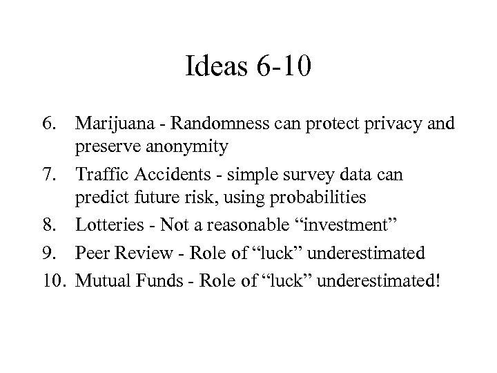 Ideas 6 -10 6. Marijuana - Randomness can protect privacy and preserve anonymity 7.