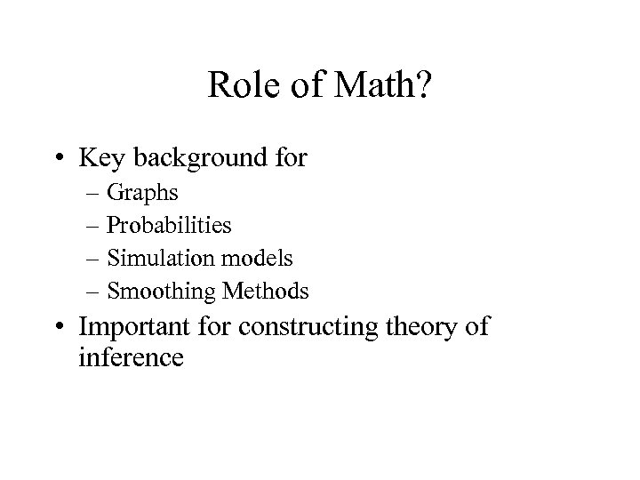 Role of Math? • Key background for – Graphs – Probabilities – Simulation models