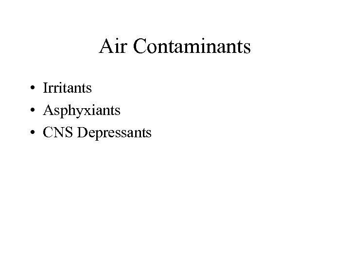 Air Contaminants • Irritants • Asphyxiants • CNS Depressants