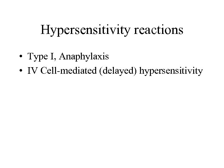 Hypersensitivity reactions • Type I, Anaphylaxis • IV Cell-mediated (delayed) hypersensitivity