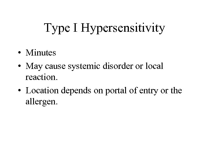 Type I Hypersensitivity • Minutes • May cause systemic disorder or local reaction. •