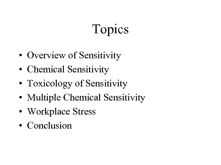 Topics • • • Overview of Sensitivity Chemical Sensitivity Toxicology of Sensitivity Multiple Chemical