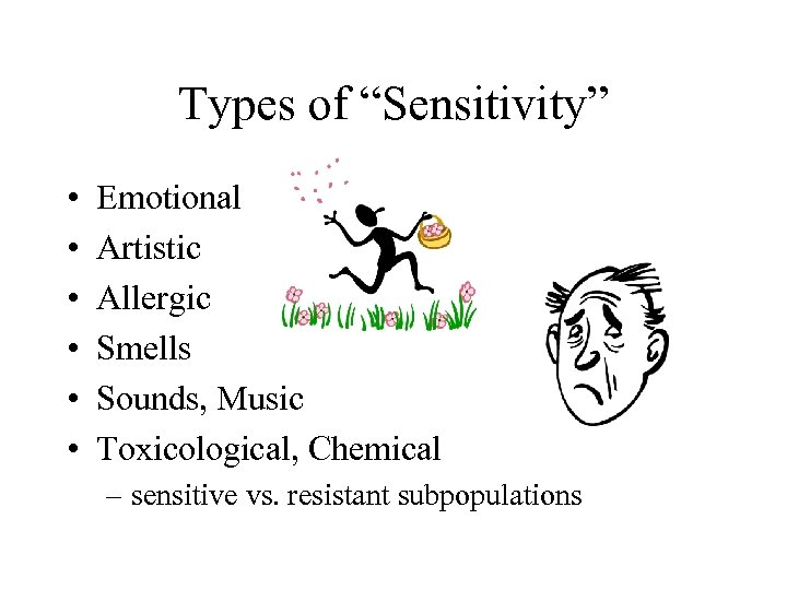 """Types of """"Sensitivity"""" • • • Emotional Artistic Allergic Smells Sounds, Music Toxicological, Chemical"""