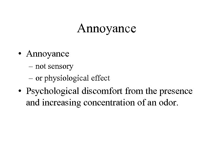 Annoyance • Annoyance – not sensory – or physiological effect • Psychological discomfort from