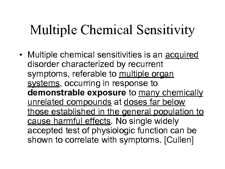 Multiple Chemical Sensitivity • Multiple chemical sensitivities is an acquired disorder characterized by recurrent
