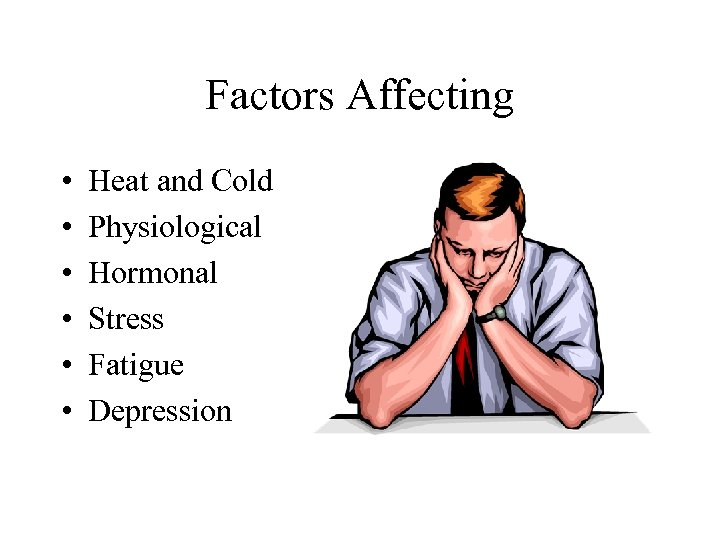 Factors Affecting • • • Heat and Cold Physiological Hormonal Stress Fatigue Depression