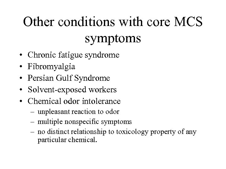 Other conditions with core MCS symptoms • • • Chronic fatigue syndrome Fibromyalgia Persian
