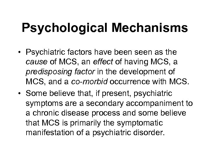 Psychological Mechanisms • Psychiatric factors have been seen as the cause of MCS, an
