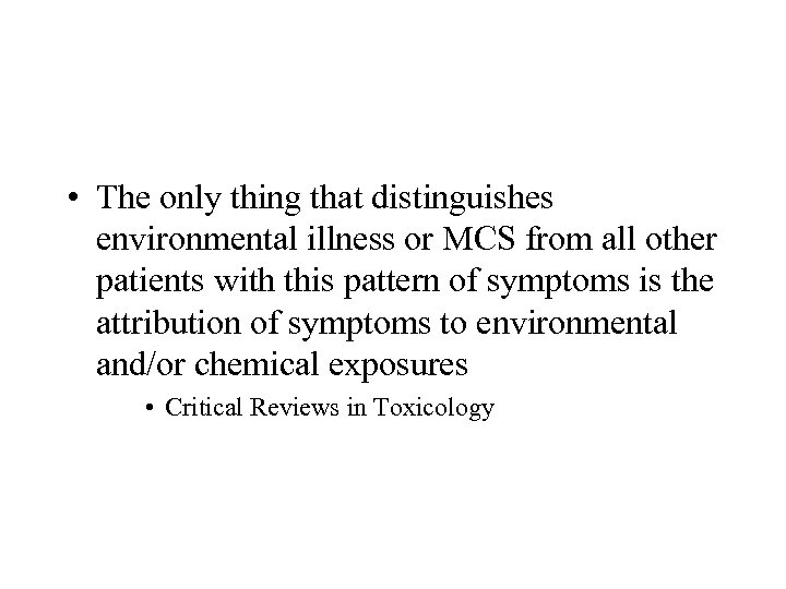 • The only thing that distinguishes environmental illness or MCS from all other